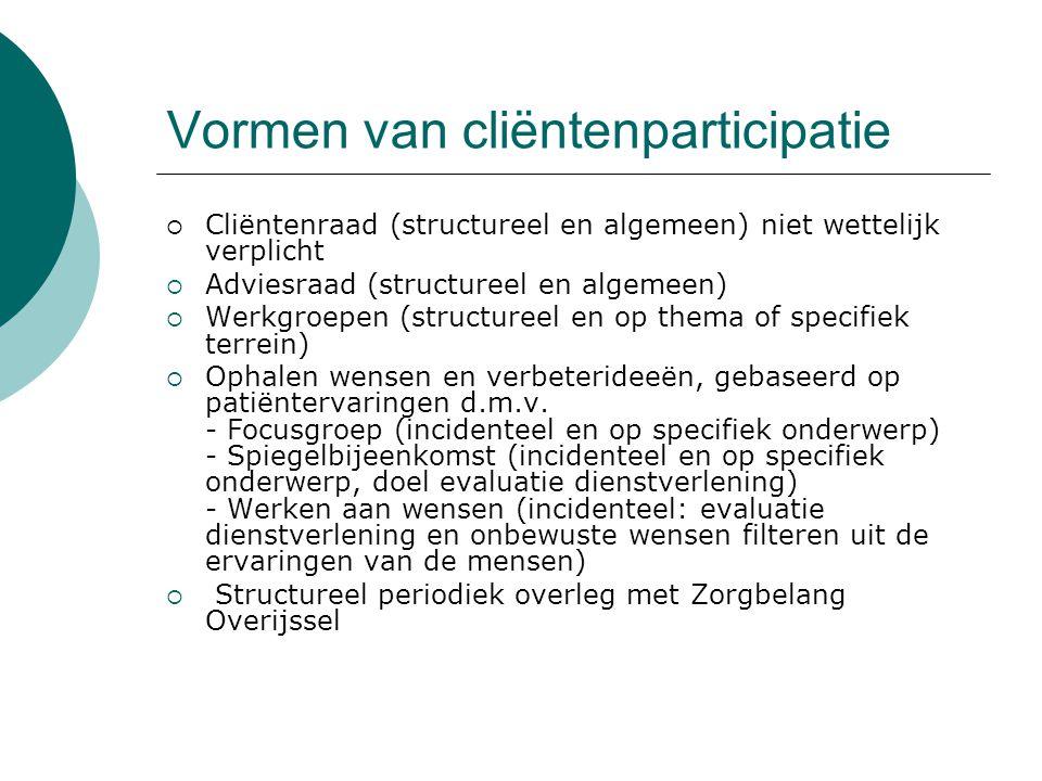 Vormen van cliëntenparticipatie  Cliëntenraad (structureel en algemeen) niet wettelijk verplicht  Adviesraad (structureel en algemeen)  Werkgroepen