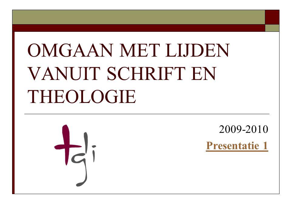 OMGAAN MET LIJDEN VANUIT SCHRIFT EN THEOLOGIE 2009-2010 Presentatie 1