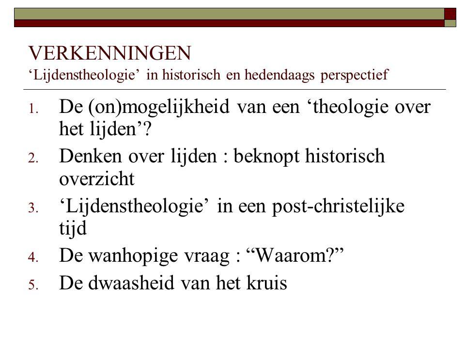 VERKENNINGEN 'Lijdenstheologie' in historisch en hedendaags perspectief 1. De (on)mogelijkheid van een 'theologie over het lijden'? 2. Denken over lij