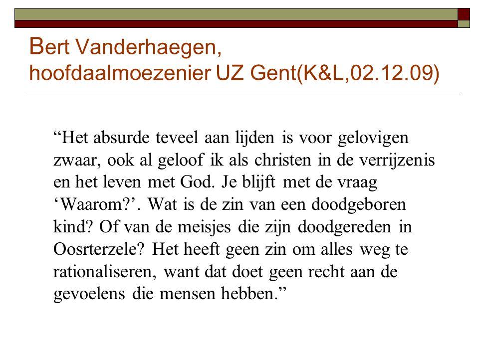 """B ert Vanderhaegen, hoofdaalmoezenier UZ Gent(K&L,02.12.09) """"Het absurde teveel aan lijden is voor gelovigen zwaar, ook al geloof ik als christen in d"""