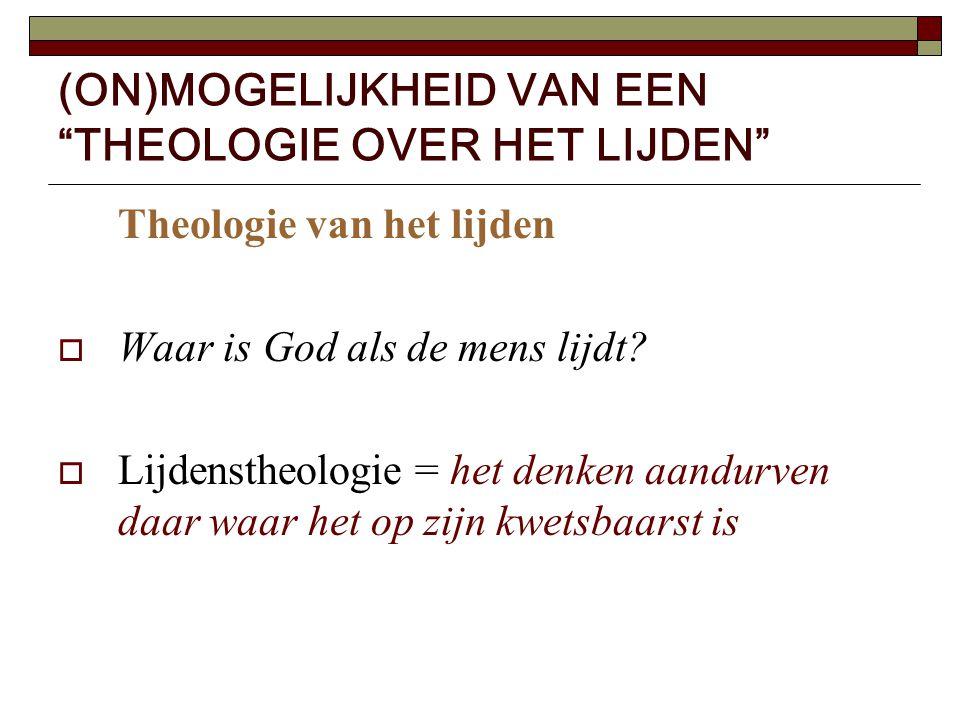 """(ON)MOGELIJKHEID VAN EEN """"THEOLOGIE OVER HET LIJDEN"""" Theologie van het lijden  Waar is God als de mens lijdt?  Lijdenstheologie = het denken aandurv"""