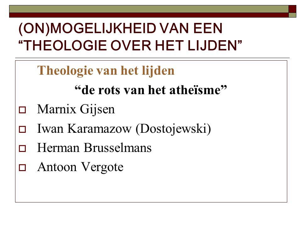 """(ON)MOGELIJKHEID VAN EEN """"THEOLOGIE OVER HET LIJDEN"""" Theologie van het lijden """"de rots van het atheïsme""""  Marnix Gijsen  Iwan Karamazow (Dostojewski"""