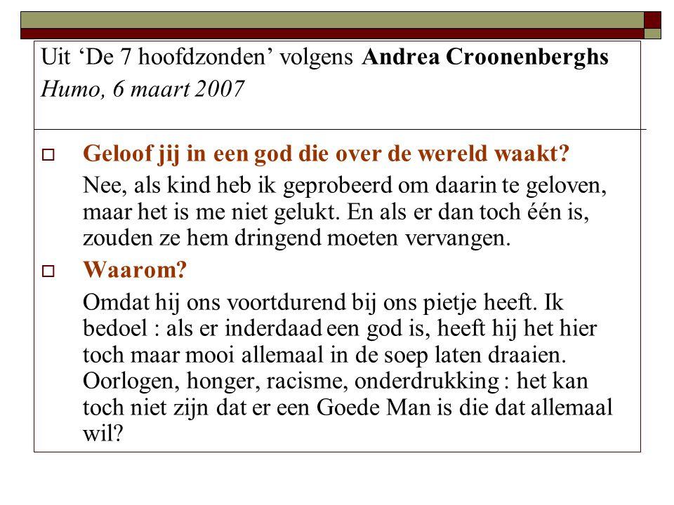 Uit 'De 7 hoofdzonden' volgens Andrea Croonenberghs Humo, 6 maart 2007  Geloof jij in een god die over de wereld waakt? Nee, als kind heb ik geprobee