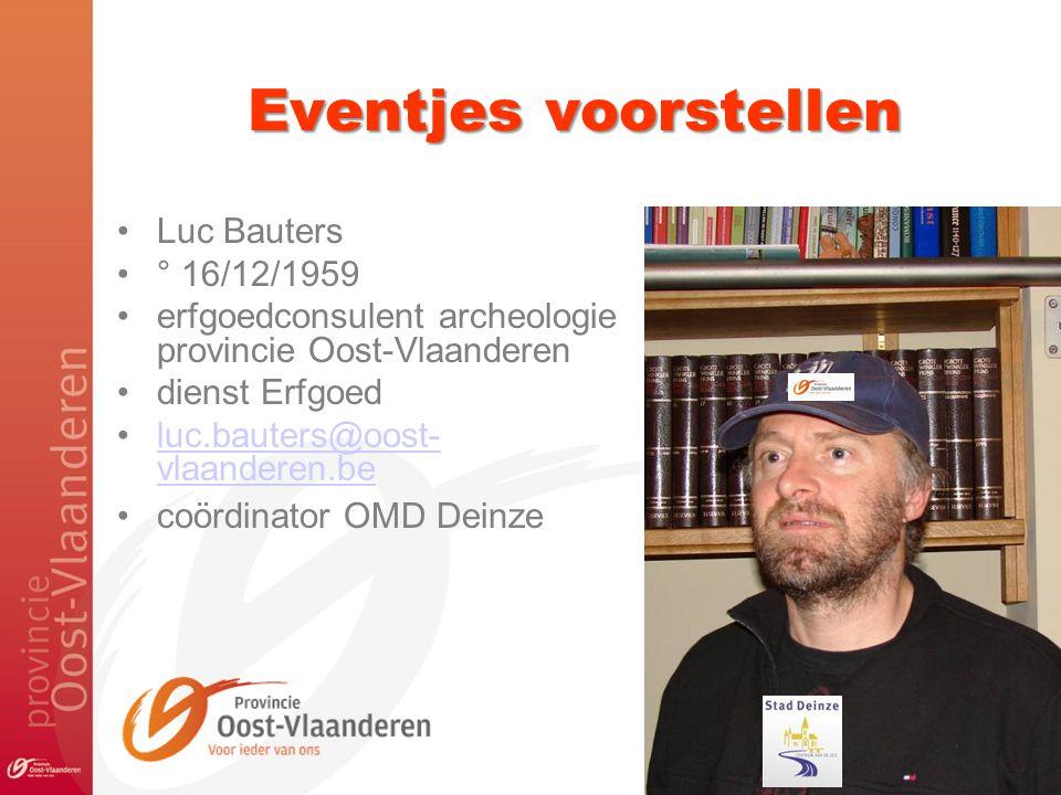 Eventjes voorstellen •Luc Bauters •° 16/12/1959 •erfgoedconsulent archeologie provincie Oost-Vlaanderen •dienst Erfgoed •luc.bauters@oost- vlaanderen.beluc.bauters@oost- vlaanderen.be •coördinator OMD Deinze 2