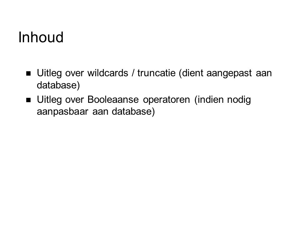 Wildcards / truncatie  Hiermee zoekt u op woordvarianten  Meest gebruikte wildcards: * .