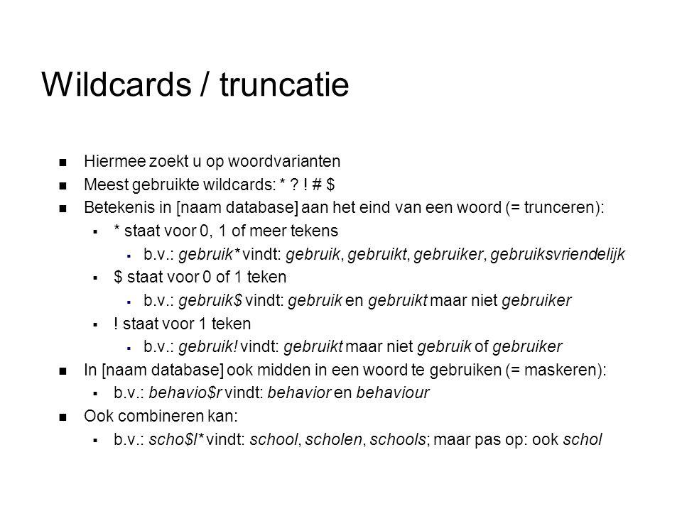 Wildcards / truncatie  Hiermee zoekt u op woordvarianten  Meest gebruikte wildcards: * ? ! # $  Betekenis in [naam database] aan het eind van een w