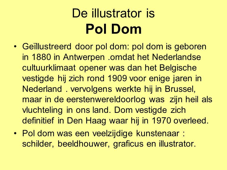 De illustrator is Pol Dom •Geïllustreerd door pol dom: pol dom is geboren in 1880 in Antwerpen.omdat het Nederlandse cultuurklimaat opener was dan het