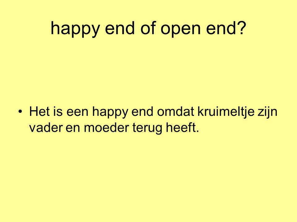 happy end of open end? •Het is een happy end omdat kruimeltje zijn vader en moeder terug heeft.