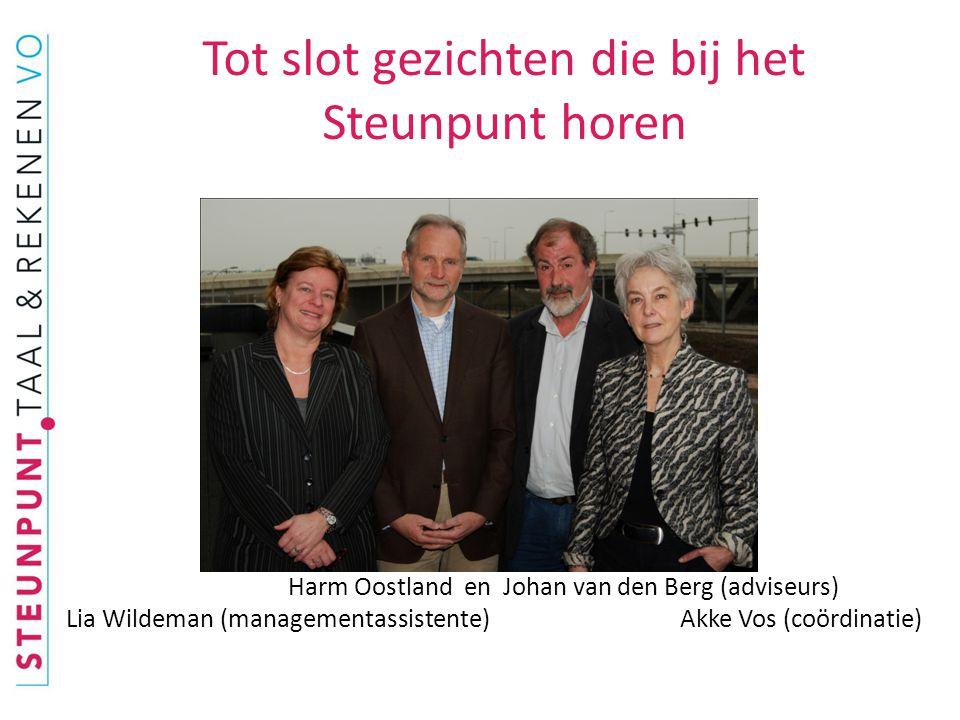 Tot slot gezichten die bij het Steunpunt horen Harm Oostland en Johan van den Berg (adviseurs) Lia Wildeman (managementassistente) Akke Vos (coördinatie)