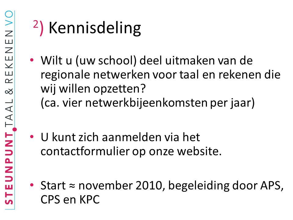 2 ) Kennisdeling • Wilt u (uw school) deel uitmaken van de regionale netwerken voor taal en rekenen die wij willen opzetten? (ca. vier netwerkbijeenko