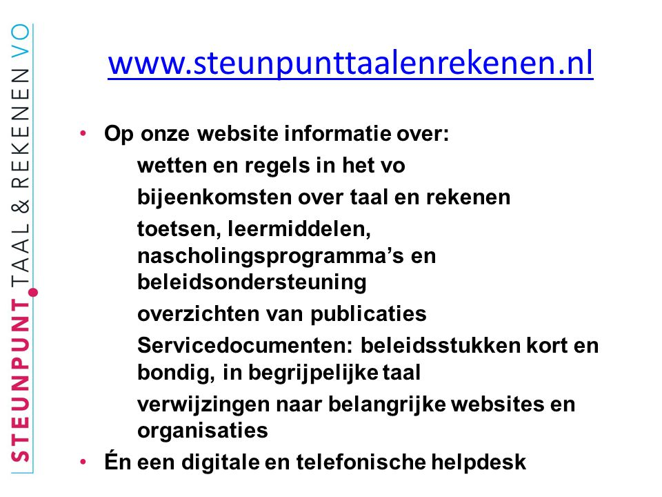 www.steunpunttaalenrekenen.nl •O•Op onze website informatie over: •w•wetten en regels in het vo •b•bijeenkomsten over taal en rekenen •t•toetsen, leer
