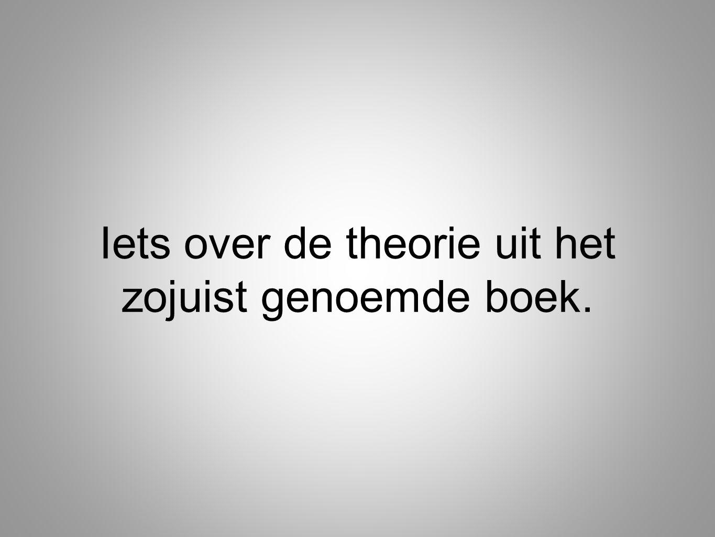 Iets over de theorie uit het zojuist genoemde boek.