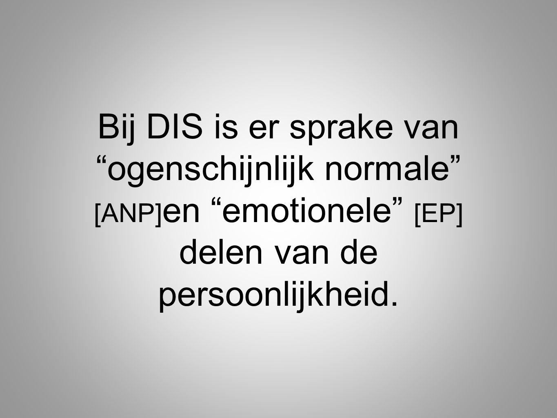 """Bij DIS is er sprake van """"ogenschijnlijk normale"""" [ANP] en """"emotionele"""" [EP] delen van de persoonlijkheid."""