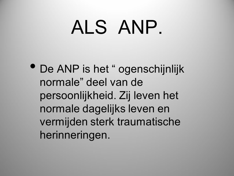 """ALS ANP. • De ANP is het """" ogenschijnlijk normale"""" deel van de persoonlijkheid. Zij leven het normale dagelijks leven en vermijden sterk traumatische"""