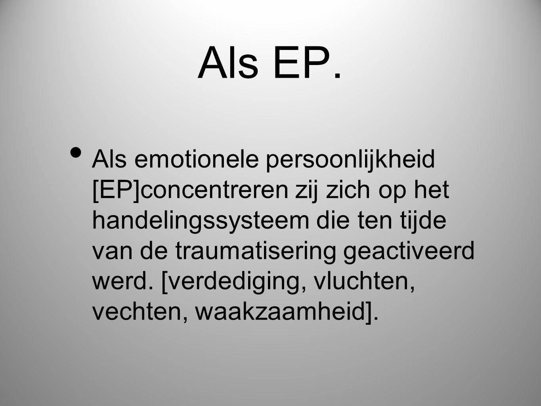 Als EP. • Als emotionele persoonlijkheid [EP]concentreren zij zich op het handelingssysteem die ten tijde van de traumatisering geactiveerd werd. [ver