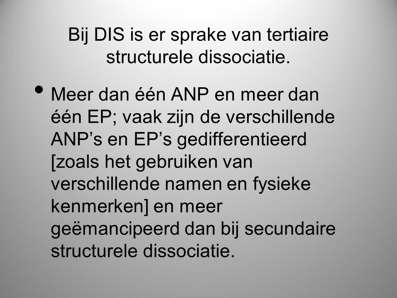 Bij DIS is er sprake van tertiaire structurele dissociatie. • Meer dan één ANP en meer dan één EP; vaak zijn de verschillende ANP's en EP's gedifferen
