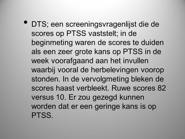 • DTS; een screeningsvragenlijst die de scores op PTSS vaststelt; in de beginmeting waren de scores te duiden als een zeer grote kans op PTSS in de we