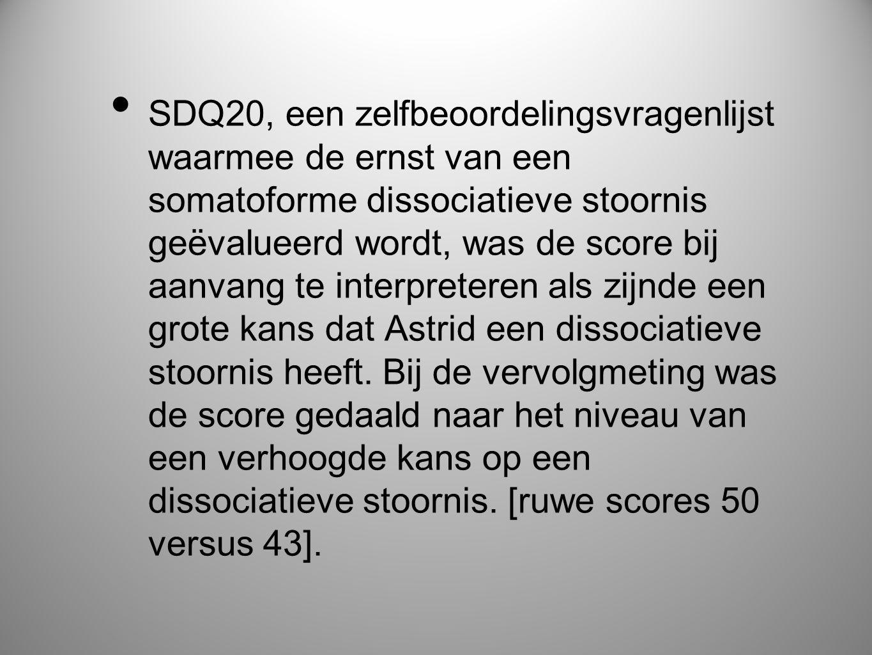 • SDQ20, een zelfbeoordelingsvragenlijst waarmee de ernst van een somatoforme dissociatieve stoornis geëvalueerd wordt, was de score bij aanvang te in