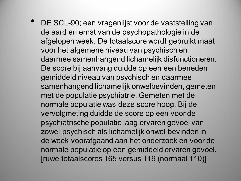 • DE SCL-90; een vragenlijst voor de vaststelling van de aard en ernst van de psychopathologie in de afgelopen week. De totaalscore wordt gebruikt maa
