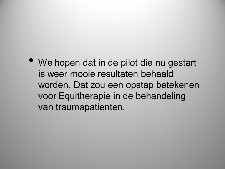 • We hopen dat in de pilot die nu gestart is weer mooie resultaten behaald worden. Dat zou een opstap betekenen voor Equitherapie in de behandeling va