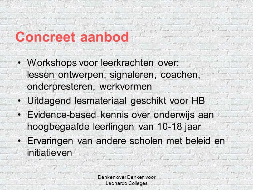 Denken over Denken voor Leonardo Colleges Concreet aanbod •Workshops voor leerkrachten over: lessen ontwerpen, signaleren, coachen, onderpresteren, we