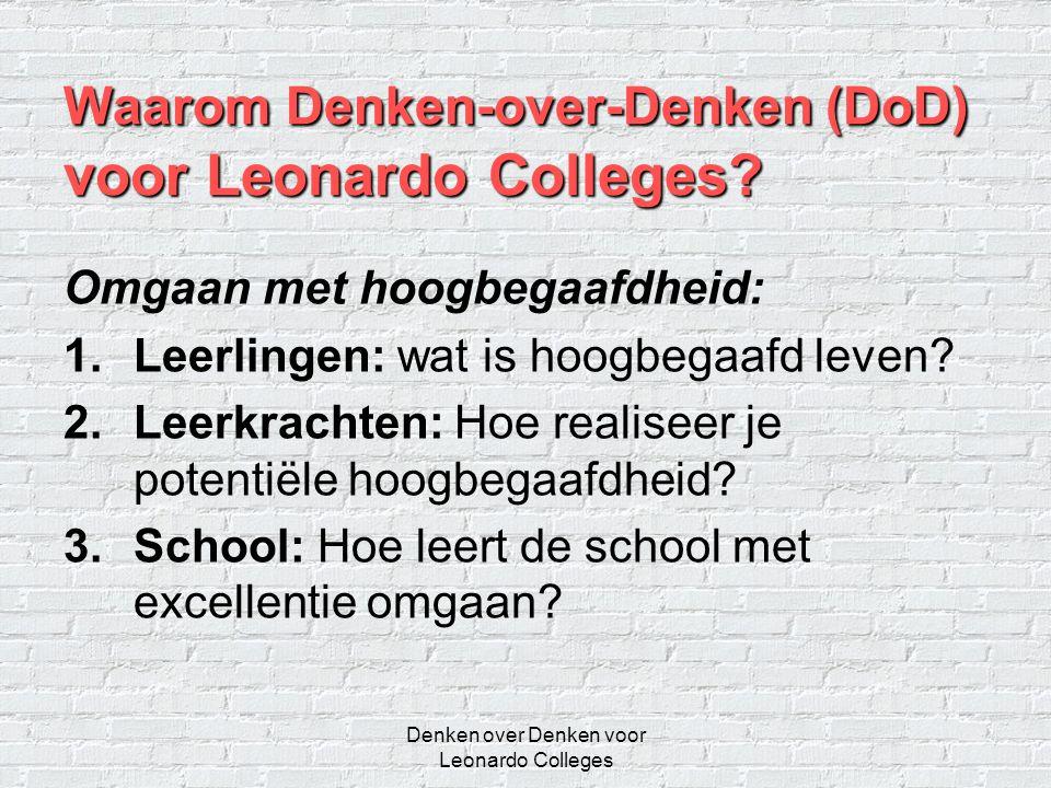 Denken over Denken voor Leonardo Colleges Waarom Denken-over-Denken (DoD) voor Leonardo Colleges? Omgaan met hoogbegaafdheid: 1.Leerlingen: wat is hoo