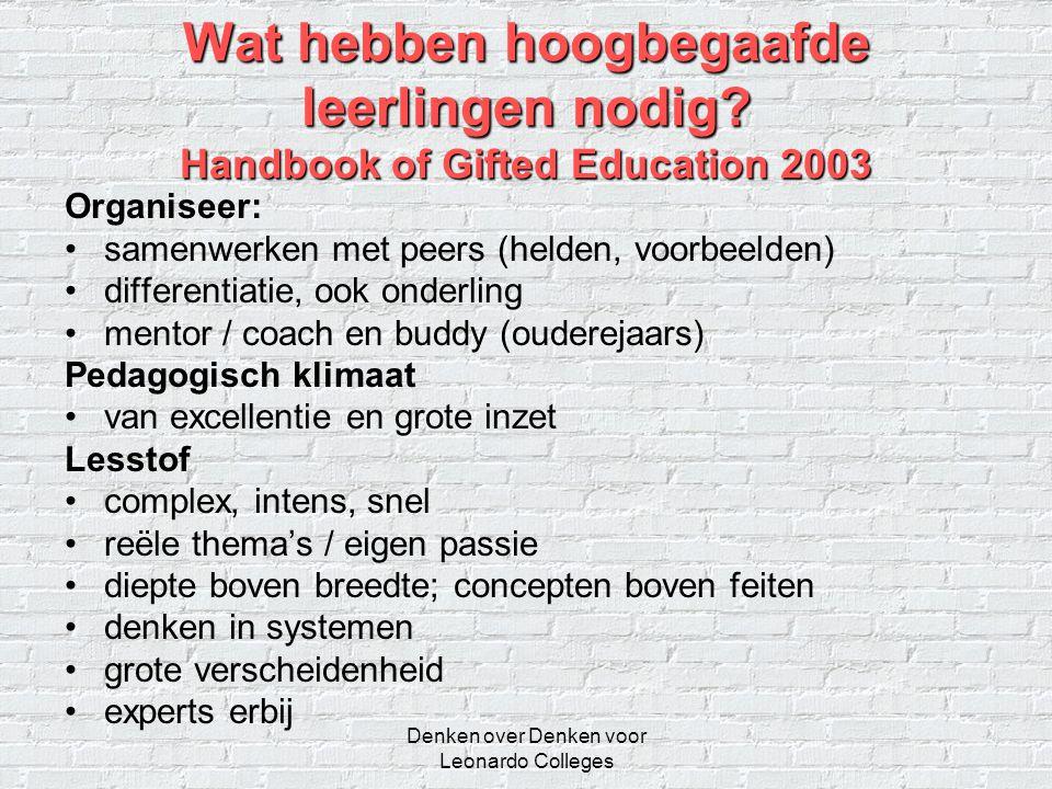 Denken over Denken voor Leonardo Colleges Wat hebben hoogbegaafde leerlingen nodig? Handbook of Gifted Education 2003 Organiseer: •samenwerken met pee
