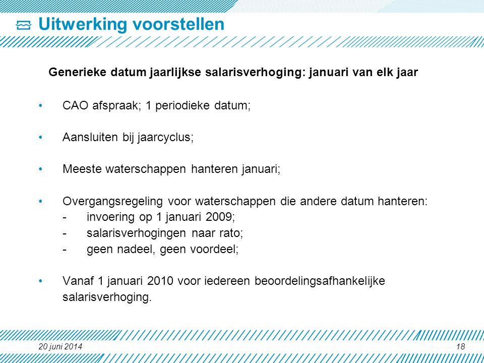 Uitwerking voorstellen Generieke datum jaarlijkse salarisverhoging: januari van elk jaar •CAO afspraak; 1 periodieke datum; •Aansluiten bij jaarcyclus