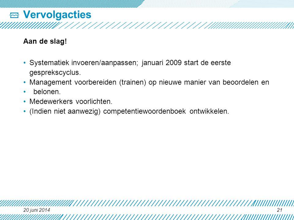 Vervolgacties Aan de slag! •Systematiek invoeren/aanpassen; januari 2009 start de eerste gesprekscyclus. •Management voorbereiden (trainen) op nieuwe