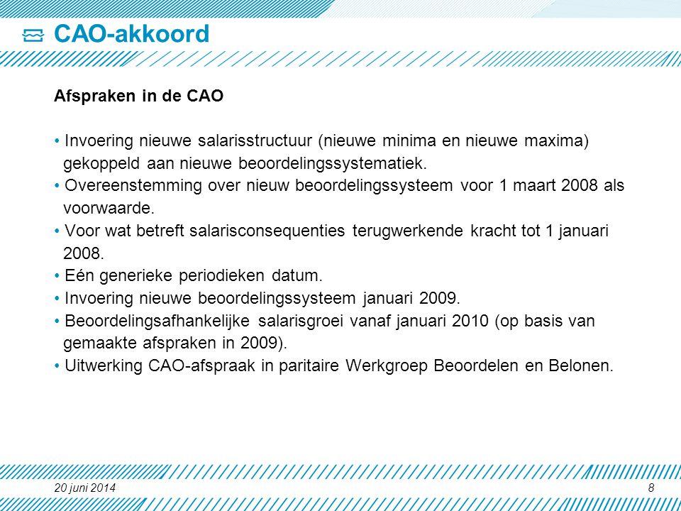 CAO-akkoord Afspraken in de CAO • Invoering nieuwe salarisstructuur (nieuwe minima en nieuwe maxima) gekoppeld aan nieuwe beoordelingssystematiek. • O