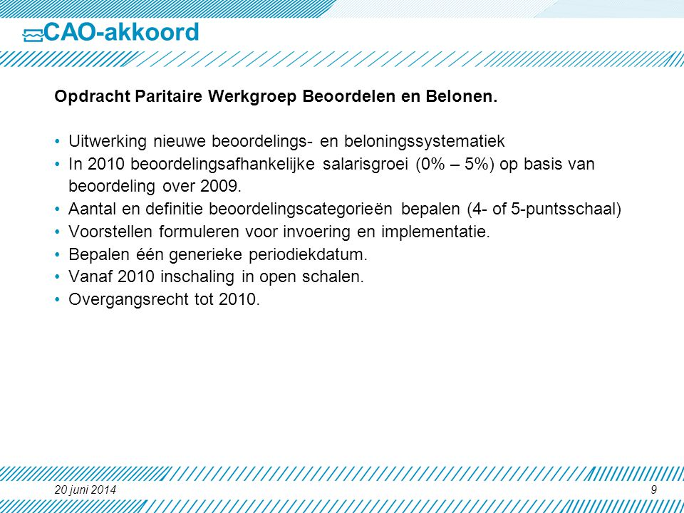 CAO-akkoord Opdracht Paritaire Werkgroep Beoordelen en Belonen. •Uitwerking nieuwe beoordelings- en beloningssystematiek •In 2010 beoordelingsafhankel