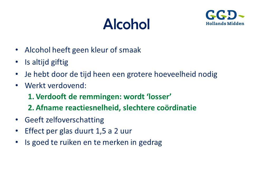 Alcohol • Alcohol heeft geen kleur of smaak • Is altijd giftig • Je hebt door de tijd heen een grotere hoeveelheid nodig • Werkt verdovend: 1.Verdooft