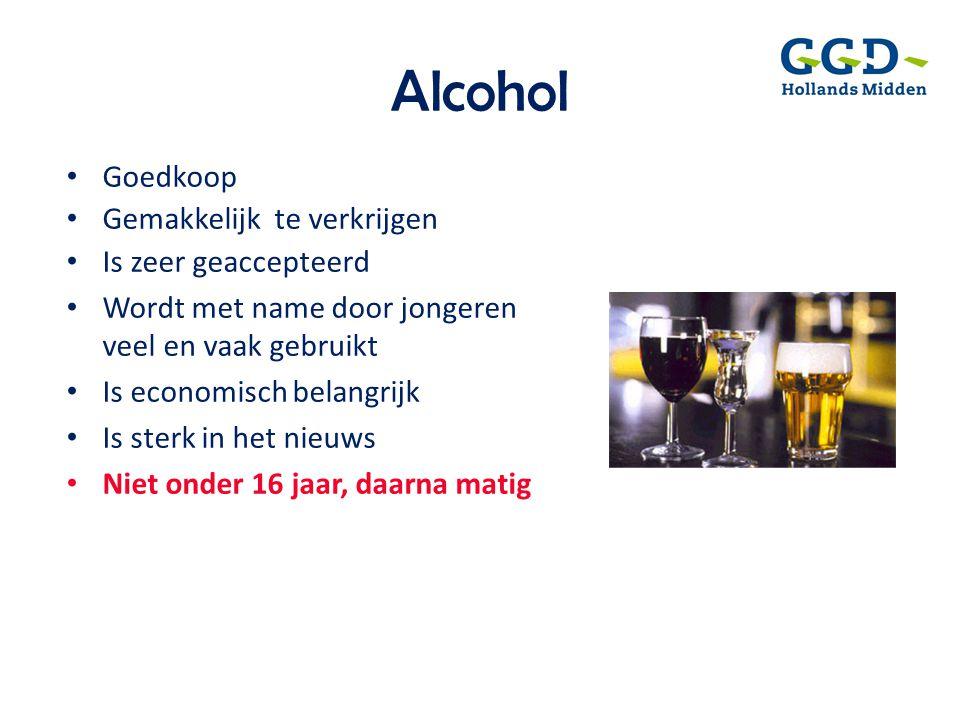 Alcohol • Goedkoop • Gemakkelijk te verkrijgen • Is zeer geaccepteerd • Wordt met name door jongeren veel en vaak gebruikt • Is economisch belangrijk