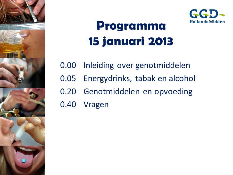 Programma 15 januari 2013 0.00Inleiding over genotmiddelen 0.05Energydrinks, tabak en alcohol 0.20Genotmiddelen en opvoeding 0.40Vragen