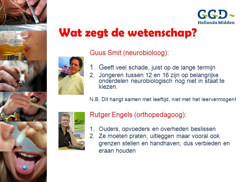 Guus Smit (neurobioloog): 1.G eeft veel schade, juist op de lange termijn 2.Jongeren tussen 12 en 16 zijn op belangrijke onderdelen neurobiologisch no