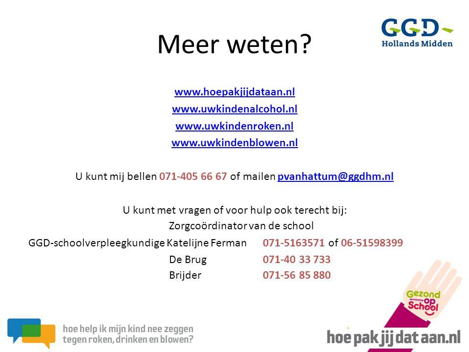 Meer weten? www.hoepakjijdataan.nl www.uwkindenalcohol.nl www.uwkindenroken.nl www.uwkindenblowen.nl U kunt mij bellen 071-405 66 67 of mailen pvanhat
