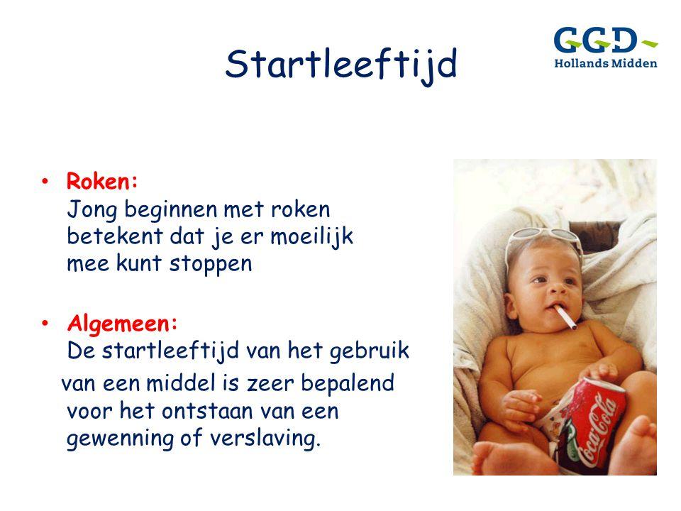 Startleeftijd • Roken: Jong beginnen met roken betekent dat je er moeilijk mee kunt stoppen • Algemeen: De startleeftijd van het gebruik van een midde
