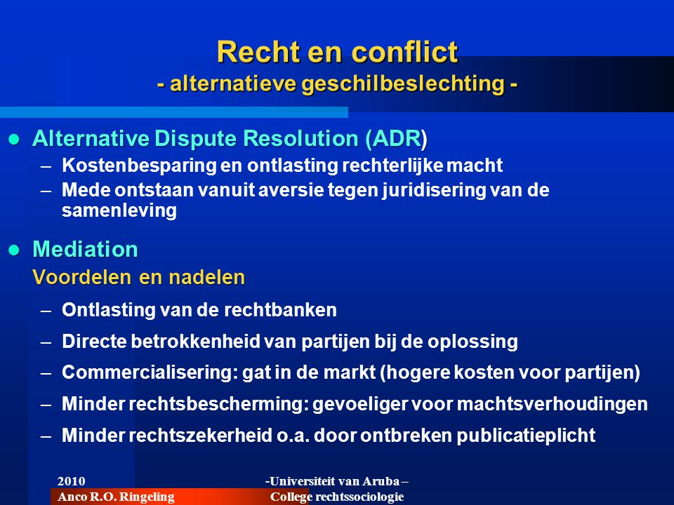 2010 Anco R.O. Ringeling -Universiteit van Aruba – College rechtssociologie Recht en conflict - alternatieve geschilbeslechting -  Alternative Disput