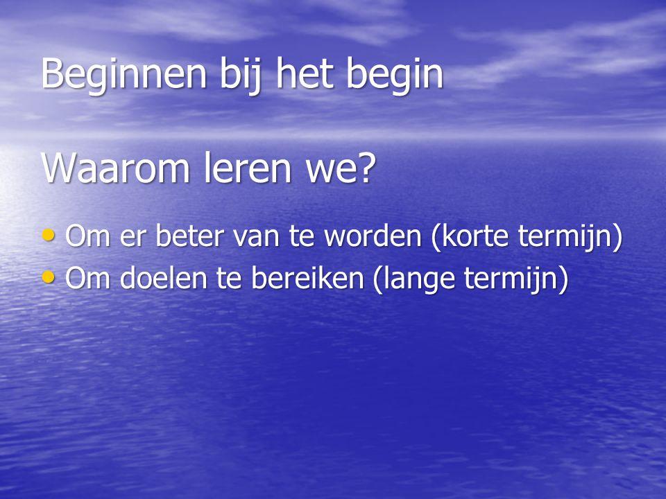 Beginnen bij het begin Waarom leren we.