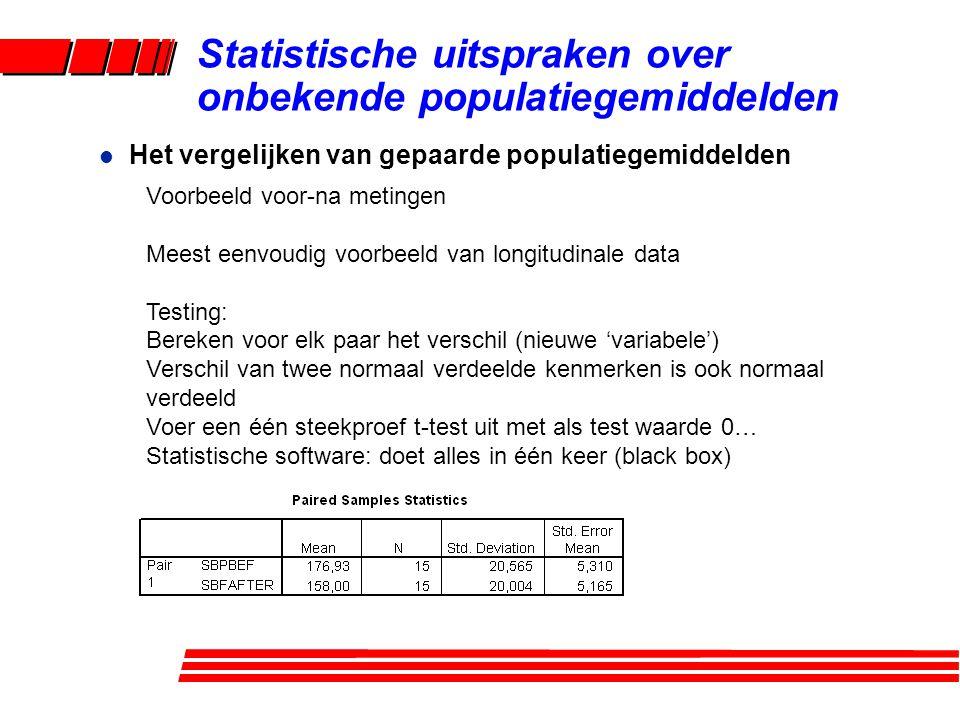 l Het vergelijken van gepaarde populatiegemiddelden Voorbeeld voor-na metingen Meest eenvoudig voorbeeld van longitudinale data Testing: Bereken voor elk paar het verschil (nieuwe 'variabele') Verschil van twee normaal verdeelde kenmerken is ook normaal verdeeld Voer een één steekproef t-test uit met als test waarde 0… Statistische software: doet alles in één keer (black box) Statistische uitspraken over onbekende populatiegemiddelden