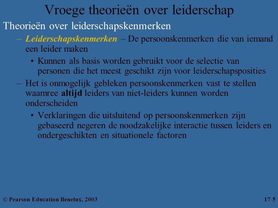 Contingentietheorieën over leiderschap (verv.) De situationele leiderschapstheorie van Hersey en Blanchard –De juiste stijl van leiderschap is afhankelijk van de taakbereidheid van ondergeschikten •Taakbereidheid – De mate waarin mensen de bekwaamheid en de bereidheid hebben om een specifieke taak uit te voeren –Vertegenwoordigt het feit dat het de ondergeschikten zijn die de leider accepteren of verwerpen –Is gebaseerd op twee dimensies van leiderschap •Taakgerichte gedragingen •Relatiegerichte gedragingen © Pearson Education Benelux, 200317-16