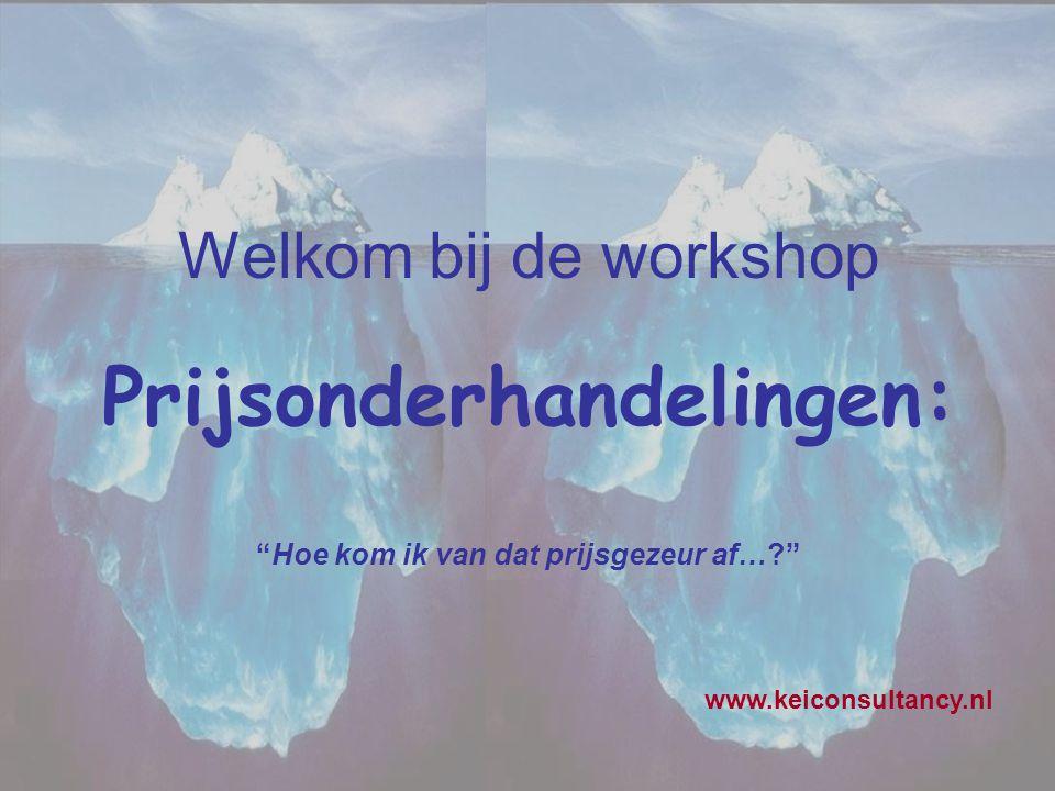 """Welkom bij de workshop Prijsonderhandelingen: """"Hoe kom ik van dat prijsgezeur af…?"""" www.keiconsultancy.nl"""
