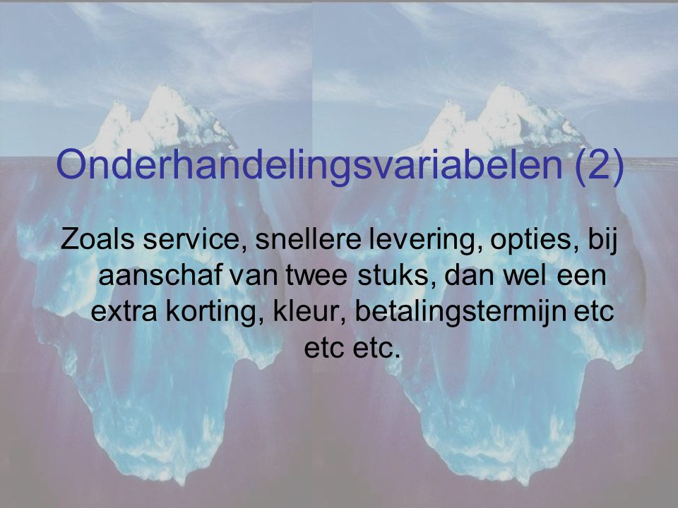 Onderhandelingsvariabelen (2) Zoals service, snellere levering, opties, bij aanschaf van twee stuks, dan wel een extra korting, kleur, betalingstermij