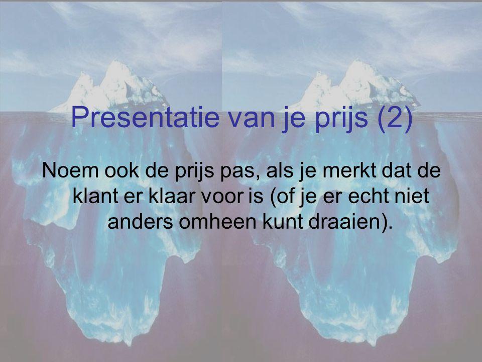 Presentatie van je prijs (2) Noem ook de prijs pas, als je merkt dat de klant er klaar voor is (of je er echt niet anders omheen kunt draaien).