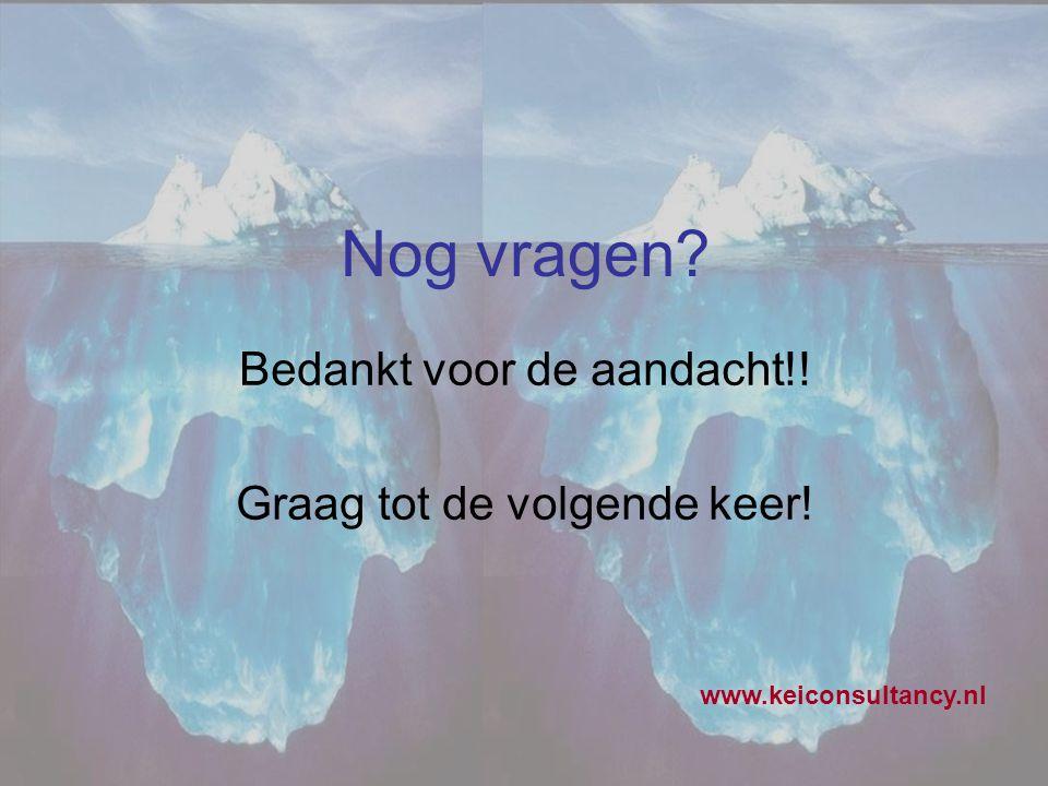 Nog vragen? Bedankt voor de aandacht!! Graag tot de volgende keer! www.keiconsultancy.nl