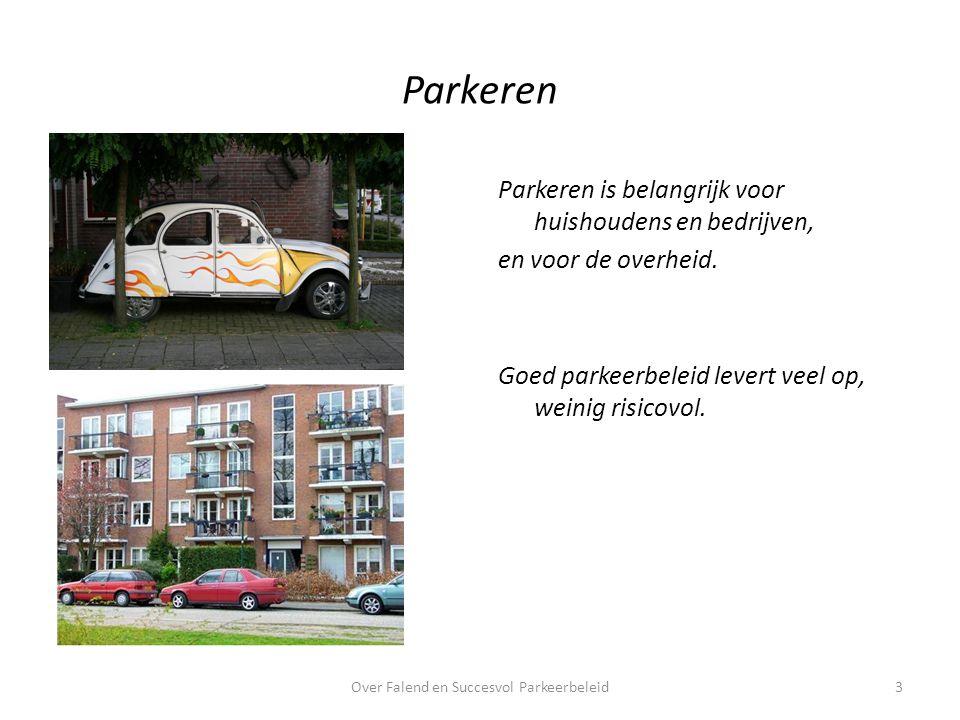 Parkeren Parkeren is belangrijk voor huishoudens en bedrijven, en voor de overheid.