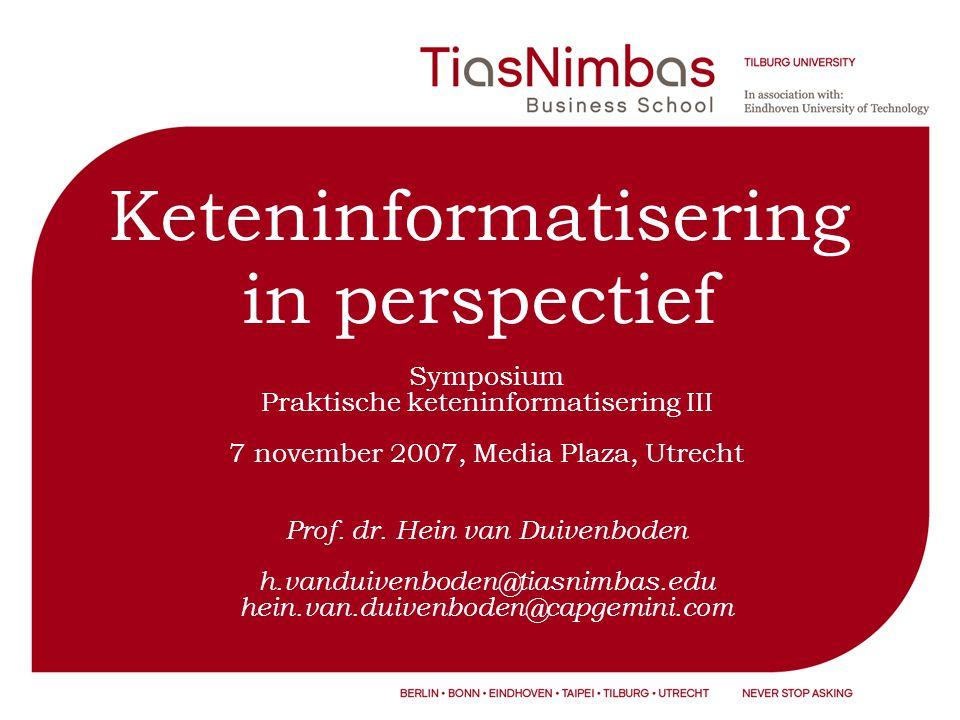 Keteninformatisering in perspectief Symposium Praktische keteninformatisering III 7 november 2007, Media Plaza, Utrecht Prof.