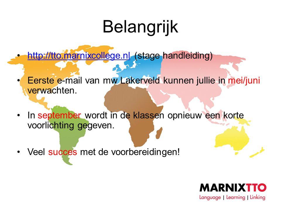 Belangrijk •http://tto.marnixcollege.nl (stage handleiding)http://tto.marnixcollege.nl •Eerste e-mail van mw Lakerveld kunnen jullie in mei/juni verwachten.