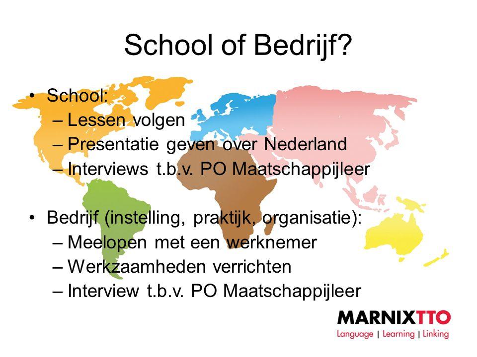 School of Bedrijf.•School: –Lessen volgen –Presentatie geven over Nederland –Interviews t.b.v.