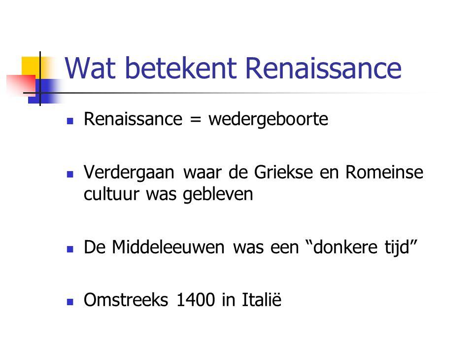 """Wat betekent Renaissance  Renaissance = wedergeboorte  Verdergaan waar de Griekse en Romeinse cultuur was gebleven  De Middeleeuwen was een """"donker"""